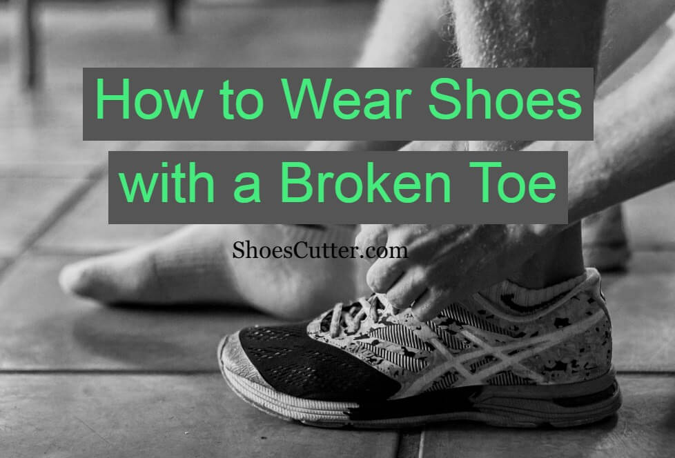 How to Wear Shoes with a Broken Toe