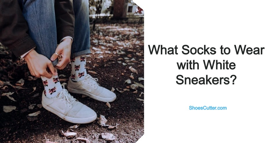 What Socks to Wear with White Sneakers