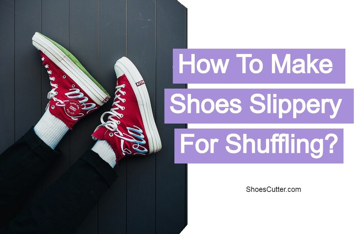 how to make shoes slippery for shuffling